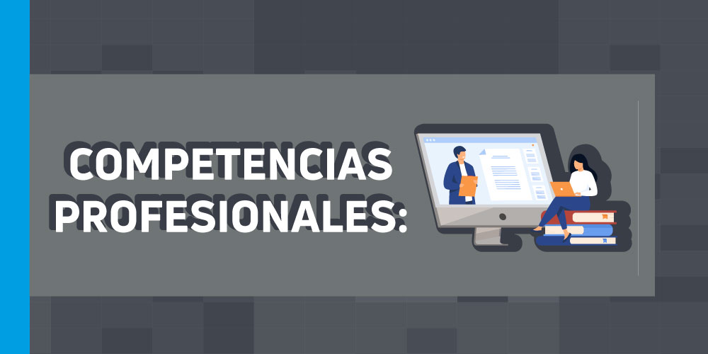 ¿Qué competencias profesionales deben cumplir?